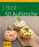Tanja Dusy: 1 Brot - 50 Aufstriche ★★★