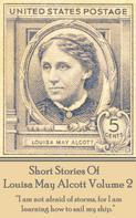 Louisa May Alcott: Short Stories Of Louisa May Alcott Volume 2