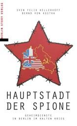 Hauptstadt der Spione - Geheimdienste in Berlin im Kalten Krieg