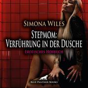 Stepmom: Verführung in der Dusche / Erotik Audio Story / Erotisches Hörbuch - Der lüsterne Blick ... die Beule in seiner Hose ...