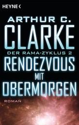 Rendezvous mit Übermorgen - Der Rama-Zyklus Band 2 - Roman
