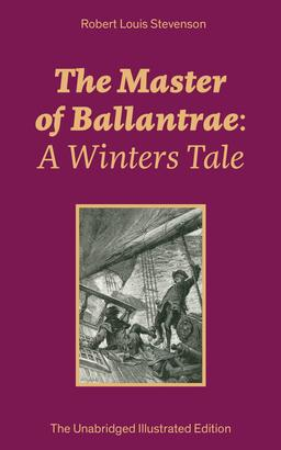 The Master of Ballantrae: A Winters Tale (The Unabridged Illustrated Edition)