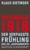 Klaus Gietinger: November 1918 – Der verpasste Frühling des 20. Jahrhunderts