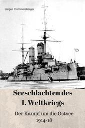 Seeschlachten des 1. Weltkriegs: Der Kampf um die Ostsee 1914 - 1918
