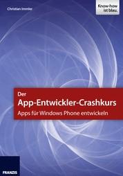 Der App-Entwickler-Crashkurs - Apps für Windows Phone entwickeln - Die wichtigsten Entwicklungsumgebungen und Frameworks zur App-Programmierung