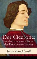 Jacob Burckhardt: Der Cicerone: Eine Anleitung zum Genuß der Kunstwerke Italiens