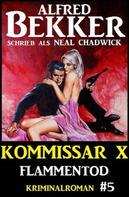 Alfred Bekker: Neal Chadwick - Kommissar X #5: Flammentod