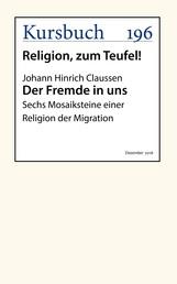 Der Fremde in uns - Sechs Mosaiksteine einer Religion der Migration