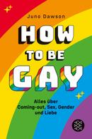 Juno Dawson: How to Be Gay. Alles über Coming-out, Sex, Gender und Liebe ★★★★