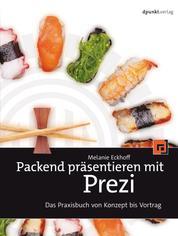 Packend präsentieren mit Prezi - Das Praxisbuch von Konzept bis Vortrag