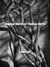 Shadow Works of Thomas Vorce, Volume One