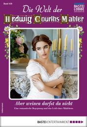 Die Welt der Hedwig Courths-Mahler 456 - Liebesroman - Aber weinen darfst du nicht