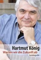 Hartmut König: Warten wir die Zukunft ab ★★★★★