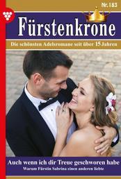 Fürstenkrone 183 – Adelsroman - Auch wenn ich dir Treue geschworen habe