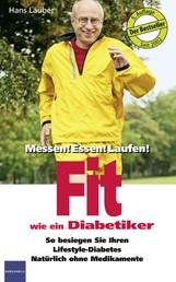 Fit wie ein Diabetiker - So besiegen Sie Ihren Lifestile-Diabetes Natürlich ohne Medikamente
