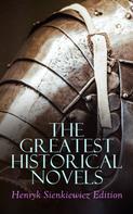 Henryk Sienkiewicz: The Greatest Historical Novels: Henryk Sienkiewicz Edition