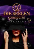 Sandra Florean: Die Seelenspringerin - Maskerade