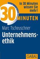 Marc Tscheuschner: 30 Minuten Unternehmensethik