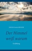 Sascha Sandra Renger: Der Himmel weiß warum