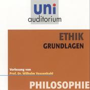 Ethik - Grundlagen - Vorlesung von Prof. Dr. Wilhelm Vossenkuhl