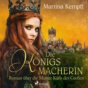 Die Königsmacherin - Roman über die Mutter Karls des Großen