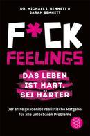 Dr. Michael I. Bennett: Fuck Feelings – Das Leben ist hart, sei härter ★★★