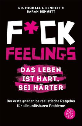 Fuck Feelings – Das Leben ist hart, sei härter