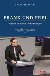 FRANK UND FREI - Warum ich für die Freiheit kämpfe