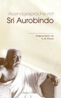 A. B. Purani: Abendgespräche mit Sri Aurobindo
