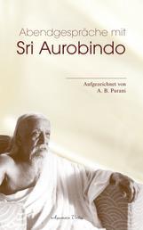 Abendgespräche mit Sri Aurobindo