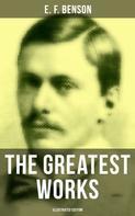 E. F. Benson: The Greatest Works of E. F. Benson (Illustrated Edition)