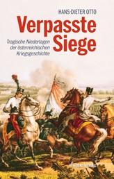Verpasste Siege - Tragische Niederlagen der österreichischen Kriegsgeschichte