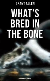 What's Bred in the Bone (Murder Mystery Novel)