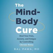 The Mind-Body Cure - Heal Your Pain, Anxiety, and Fatigue by Controlling Chronic Stress (Unabridged)
