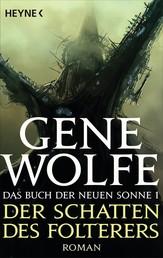 Der Schatten des Folterers - Das Buch der Neuen Sonne, Band 1 - Roman