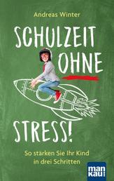 Schulzeit ohne Stress - So stärken Sie Ihr Kind in drei Schritten
