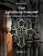 Das Jakobsweg-Komplott - Kriminalerzählung über das Gold der Templer