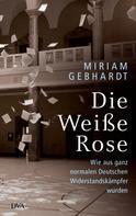 Miriam Gebhardt: Die Weiße Rose ★★★★