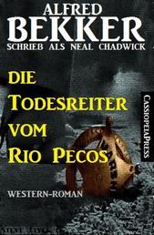 Die Todesreiter vom Rio Pecos - Neal Chadwick Western Edition