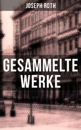 Gesammelte Werke von Joseph Roth - Radetzkymarsch + Hiob + Hotel Savoy + Das Spinnennetz + Beichte eines Mörders…