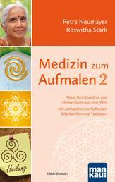 Medizin zum Aufmalen 2 - Neue Homöopathie und Heilsymbole aus aller Welt. Mit zahlreichen vertiefenden Arbeitshilfen und Testlisten