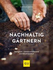 Nachhaltig gärtnern - Biologisch, ressourcenschonend und klimafreundlich