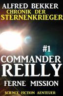 Alfred Bekker: Commander Reilly #1 - Ferne Mission: Chronik der Sternenkrieger ★★★