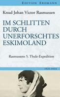 Knud Johan Victor Rasmussen: Im Schlitten durch unerforschtes Eskimoland