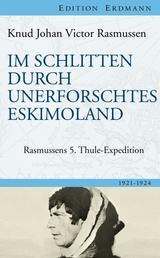 Im Schlitten durch unerforschtes Eskimoland - Rasmussens 5. Thule-Expedition