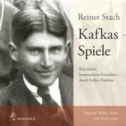 Kafkas Spiele - Eine kleine kommentierte Kreuzfahrt durch Kafkas Nachlass.