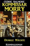 Cedric Balmore: Kommissar Morry - Dunkle Mächte