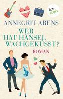 Annegrit Arens: Wer hat Hänsel wachgeküsst ★★★