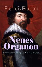 Neues Organon - Große Erneuerung der Wissenschaften - Hauptwerk der Philosophie: Neues Werkzeug der Kenntnisse - Erkenntniskritisches Konzept des Empirismus