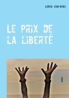 Ludvik Jean-Denis: Le prix de la liberté